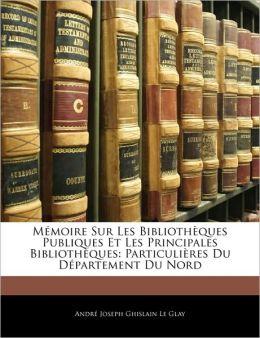 Memoire Sur Les Bibliotheques Publiques Et Les Principales Bibliotheques