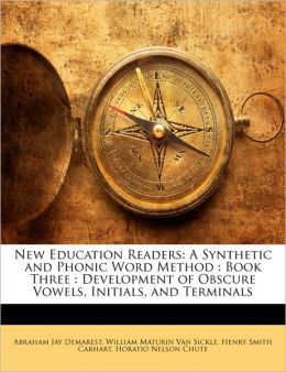 New Education Readers: A Synthetic and Phonic Word Method : Book Three : Development of Obscure Vowels, Initials, and Terminals