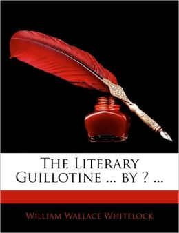 The Literary Guillotine ... by ? ...