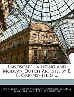 Landscape Painting And Modern Dutch Artists, By E. B. Greenshields ...