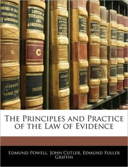 The Principles And Practice Of The Law Of Evidence