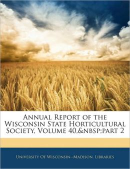 Annual Report Of The Wisconsin State Horticultural Society, Volume 40,&Nbsp;Part 2
