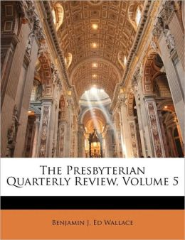 The Presbyterian Quarterly Review, Volume 5