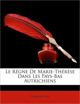 Le Regne De Marie-Therese Dans Les Pays-Bas Autrichiens