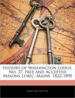 History Of Washington Lodge, No. 37, Free And Accepted Masons Lubec, Maine