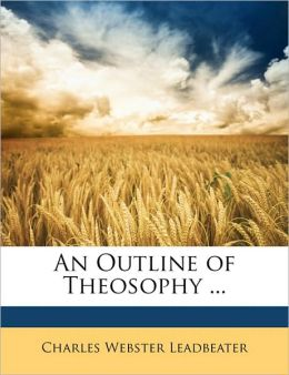An Outline Of Theosophy ...