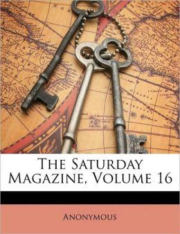 The Saturday Magazine, Volume 16