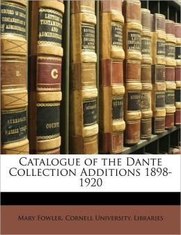 Catalogue Of The Dante Collection Additions 1898-1920