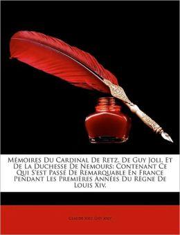 Memoires Du Cardinal De Retz, De Guy Joli, Et De La Duchesse De Nemours