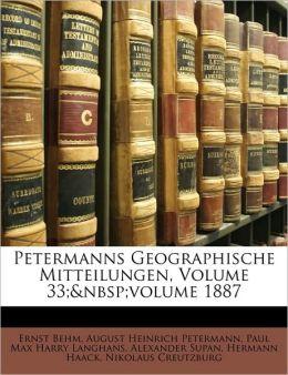 Petermanns Geographische Mitteilungen, Volume 33; Volume 1887