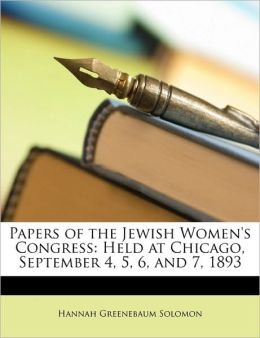 Papers of the Jewish Women's Congress: Held at Chicago, September 4, 5, 6, and 7, 1893