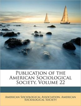 Publication of the American Sociological Society, Volume 22
