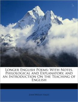 Longer English Poems: With Notes, Philological and Explanatory, and an Introduction On the Teaching of English