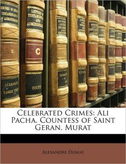 Celebrated Crimes: Ali Pacha. Countess of Saint Geran. Murat