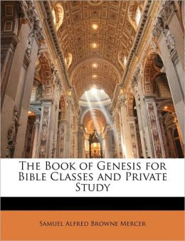 The Book of Genesis for Bible Classes and Private Study