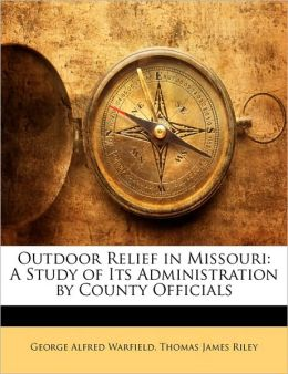 Outdoor Relief in Missouri: A Study of Its Administration by County Officials
