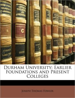 Durham University: Earlier Foundations and Present Colleges