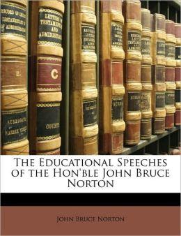 The Educational Speeches of the Hon'ble John Bruce Norton