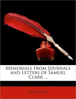 Memorials from Journals and Letters of Samuel Clark ...