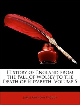 History of England from the Fall of Wolsey to the Death of Elizabeth, Volume 5