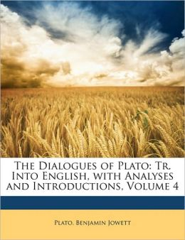 The Dialogues of Plato: Tr. Into English, with Analyses and Introductions, Volume 4