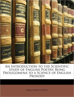 An Introduction to the Scientific Study of English Poetry: Being Prolegomena to a Science of English Prosody