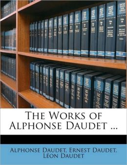 The Works of Alphonse Daudet ...