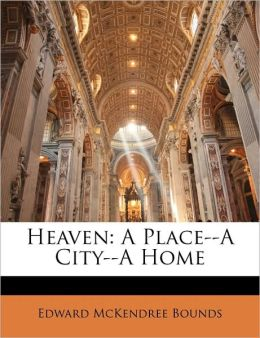 Heaven: A Place--A City--A Home