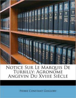 Notice Sur Le Marquis De Turbilly: Agronome Angevin Du Xviiie Si cle