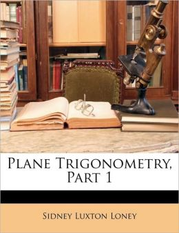 Plane Trigonometry, Part 1