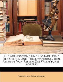 Die Adenomyome Und Cystadenome Der Uterus Und Tubenwandung, Ihre Abkunft Von Resten Des Wolff'schen Korpers