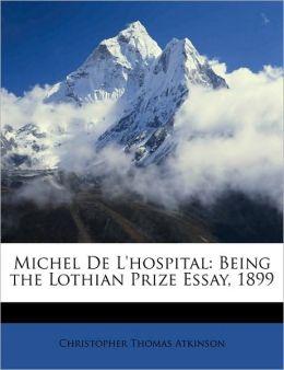 Michel de L'Hospital: Being the Lothian Prize Essay, 1899