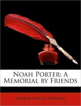 Noah Porter: A Memorial by Friends