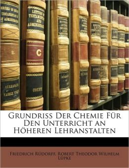 Grundriss Der Chemie F??r Den Unterricht an H??heren Lehranstalten