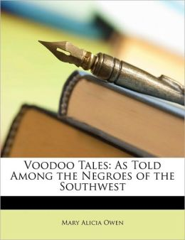 Voodoo Tales: As Told Among the Negroes of the Southwest