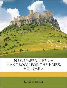 Newspaper Libel: A Handbook for the Press, Volume 2