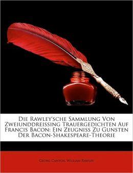 Die Rawley'sche Sammlung Von Zweiunddreissing Trauergedichten Auf Francis Bacon: Ein Zeugniss Zu Gunsten Der Bacon-Shakespeare-Theorie