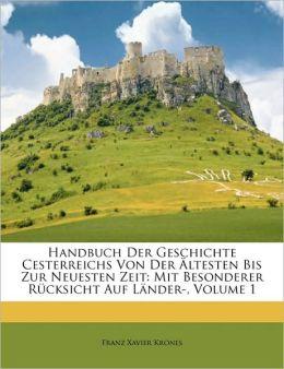 Handbuch Der Geschichte Cesterreichs Von Der ltesten Bis Zur Neuesten Zeit: Mit Besonderer R cksicht Auf L nder-, Volume 1