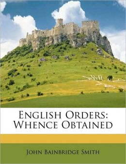 English Orders: Whence Obtained