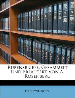 Rubensbriefe, Gesammelt Und Erl utert Von A. Rosenberg