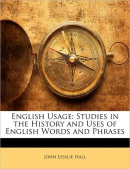 English Usage: Studies in the History and Uses of English Words and Phrases