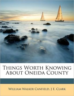 Things Worth Knowing about Oneida County