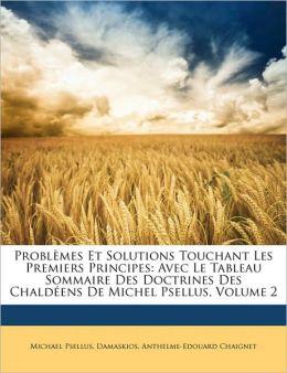 Problmes Et Solutions Touchant Les Premiers Principes: Avec Le Tableau Sommaire Des Doctrines Des Chaldens de Michel Psellus, Volume 2