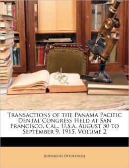 Transactions of the Panama Pacific Dental Congress Held at San Francisco, Cal., U.S.A. August 30 to September 9, 1915, Volume 2