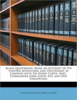 Allan Quatermain: Being an Account of His Further Adventures and Discoveries in Company with Sir Henry Curtis, Bart., Commander John Goo