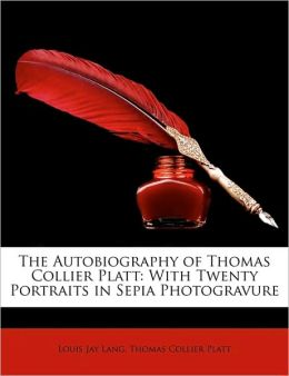 The Autobiography of Thomas Collier Platt: With Twenty Portraits in Sepia Photogravure