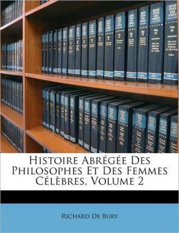 Histoire Abr g e Des Philosophes Et Des Femmes C l bres, Volume 2