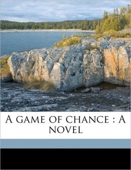 A game of chance: A novel Volume 3
