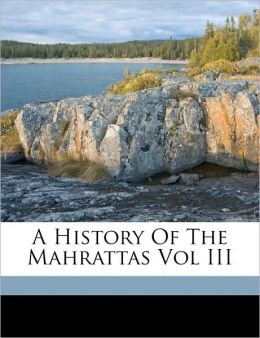 A History Of The Mahrattas Vol III
