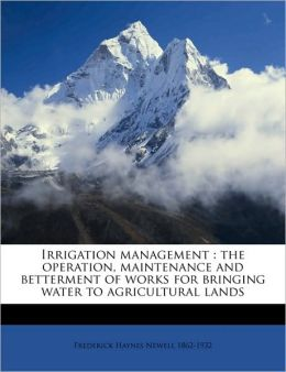 Irrigation management: the operation, maintenance and betterment of works for bringing water to agricultural lands